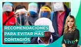 Recomendaciones tras nuevas medidas de seguridad para evitar más contagios | Vive Más