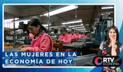 RTV Economía: Las mujeres en la economía de hoy