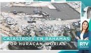 Catástrofe en Bahamas tras impacto de huracán Dorian