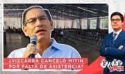Fake News: ¿ Vizcarra canceló mitin por falta de asistencia?