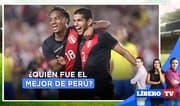 ¿Quién fue el mejor de Perú en la victoria ante Brasil? - Líbero TV