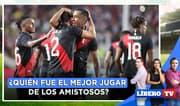 ¿Quién fue el mejor jugador de la bicolor en los amistosos? - LíberoTV