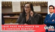 Fake News: ¿Qué pasó realmente en la Comisión Bartra?