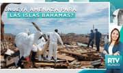 RTV Mundo: ¿Nueva amenaza para las Islas Bahamas?