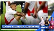 ¿La selección debe acostumbrarse a jugar sin Paolo Guerrero? - LíberoTV