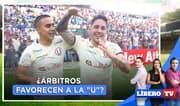 """¿Árbitros favorecen a la """"U"""" y perjudican a Alianza en el Clausura? - LíberoTV"""
