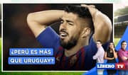 Perú vs. Uruguay: Sin Suárez y Cavani ¿Perú es más que Uruguay? - Líbero TV