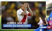 Paolo Guerrero: ¿Crees que es justa su sanción? - Líbero TV