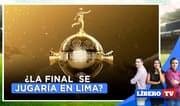 ¿La final de la Copa Libertadores se jugaría en Lima? - Líbero Tv