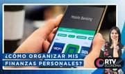 Aplicaciones Bancarias: ¿Cómo organizar mis finanzas personales?