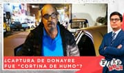 "Fake News: ¿Captura de Edwin Donayre fue ""cortina de humo""?"