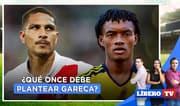 Perú vs. Colombia: ¿Qué once debe plantear Gareca? - Líbero Tv