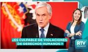 Chile: ¿Piñera es culpable de las violaciones a os derechos humanos?