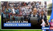 ¿Alianza Lima merecía ganar el título nacional? - Líbero Tv