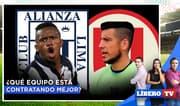 ¿Qué equipo está contratado mejor: Alianza o Universitario? - Líbero TV