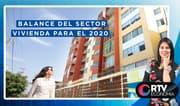 Balance y proyección del sector vivienda para el 2020