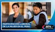 Participación laboral de la mujer en el Perú