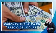 Coronavirus: Incremento en el precio del dólar