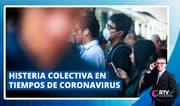 Histeria colectiva en tiempos de coronavirus