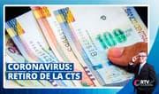Coronavirus: Retiro de la CTS