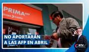Trabajadores no aportarán a las AFP en abril