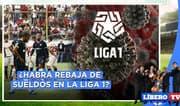 ¿Habrá rebaja de sueldos en la Liga 1? - Líbero TV