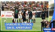 ¿Vuelve el fútbol sin el Apertura? | Líbero TV