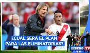 Perú en las Eliminatorias: ¿Cuál será el plan de Ricardo Gareca? - Líbero TV