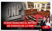 Pleno del Congreso debatirá el retiro de fondos de la ONP - RTV Noticias