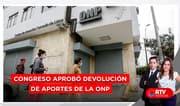 Congreso aprobó devolución de aportes para afiliados a la ONP - RTV Noticias