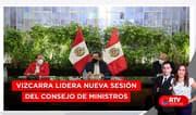 Presidente Vizcarra lidera nueva sesión del Consejo de Ministros - RTV Noticias