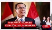 Presidente Vizcarra rechaza citación del Congreso - RTV Noticias