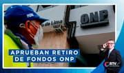 ONP: Aprueban por insistencia retiro de fondos