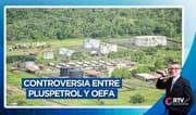 Controversia entre Pluspetrol y OEFA por pasivos ambientales