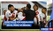 ¡Arbitraje escandaloso en el Perú vs Brasil! - Líbero TV