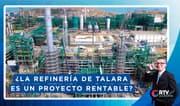 Petroperú: ¿La refinería de talara es un proyecto rentable?