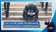 SNI: En el Perú hay 9.4 millones de desempleados o subempleados
