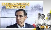 Tres D: ¿Las últimas horas de Vizcarra?