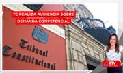 TC realiza audiencia sobre demanda competencial - RTV Noticias