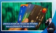 ¿Regulación de tasas de interés solucionará el problema crediticio de los peruanos?