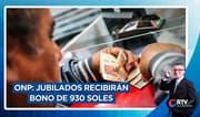 ONP: Jubilados recibirán bono de S/ 930 desde el 11 de enero de 2021