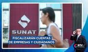 Sunat fiscalizará cuentas de empresas y ciudadanos con más de 10 mil soles