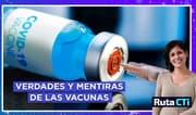 Las verdades y mentiras de las vacunas | Ruta CTi