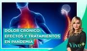 Dolor crónico: Efectos y tratamientos en pandemia - Vive Más