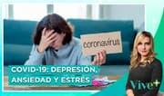 Covid-19: Depresión, ansiedad y estrés | Vive Más