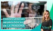 Covid-19: Trastornos neuropsiquiátricos en adultos mayores | Vive Más