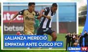 ¿Alianza Lima mereció empatar ante Cusco FC? - Líbero TV