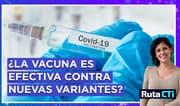 ¿La vacuna actual es suficiente para enfrentar la COVID-19 y sus variantes? | Ruta CTi
