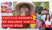 Castillo le ganaría a Keiko en segunda vuelta, según Ipsos - RTV Noticias