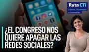 ¿El Congreso nos quiere apagar las redes sociales? | Ruta CTi